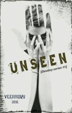 UNSEEN [Destiny Series #1] by valore_id