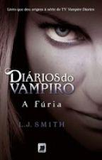 Diários do Vampiro - A Fúria (3° Livro) by Milla_Santos15
