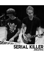 SERIAL KILLER [lashton] by anesthood