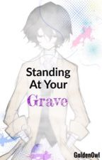 Standing At Your Grave by Golden0wl