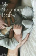 My Neighbor's Baby || AU by _Hello_Angel_