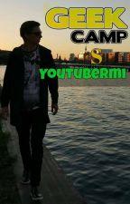 Geek Camp s youtubermi/SK fanfiction/ by Janka2411