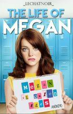 The Life Of Megan {Próximamente}  by -satisfxcktion
