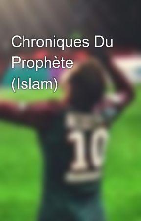 Chroniques Du Prophète (Islam) by oumi_neymarzete