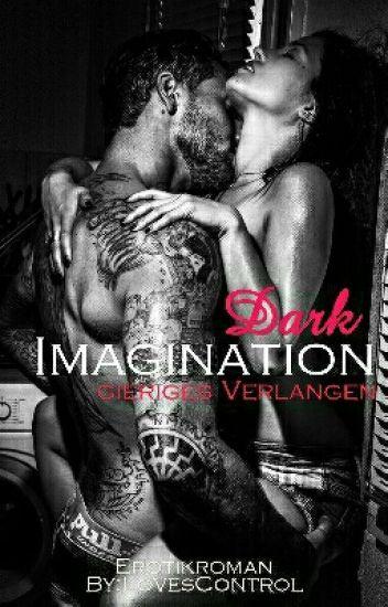 Dark Imagination - gieriges Verlangen
