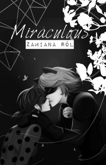 Zamiana Ról || Miraculous