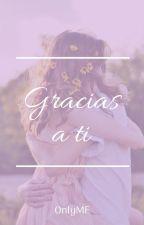Gracias A Ti © by AloneMF