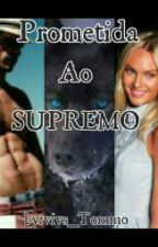 Prometida Ao Supremo by vivs_Tommo