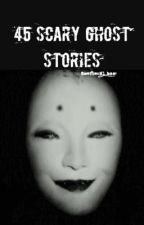 45 SCARY GHOST STORIES  by emotional_bae