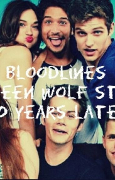 Bloodlines// Teen Wolf// 10 Years Later