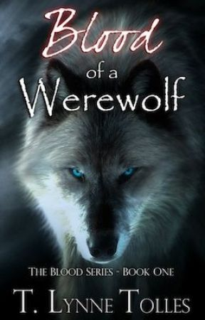 Blood of a Werewolf - Book 1 - Blood Series by TLynneTolles