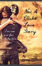 Not A Cliché Love Story by ktoney1213