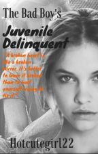 The Bad Boy's Juvenile Delinquent(ON HOLD) by hotcutegirl22