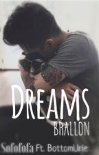 Dreams |Brallon| -Ft. BottomUrie by TopWeekes