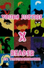 Young Justice X Reader [Complete] by ThatCrashFanGirl