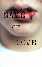 NAME OF LOVE (+×) by ghostwritter99