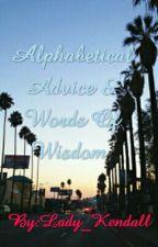 Alphabetical Advice, Words Of Wisdom, & Random Advice by Lady_Kendall