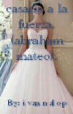 Casada A La Fuerza(abraham Mateo ) by grettlop