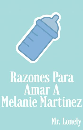 Razones Para Amar A Melanie Martínez