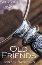 Sherlock x Reader (Old Friends) by Black_Sword273