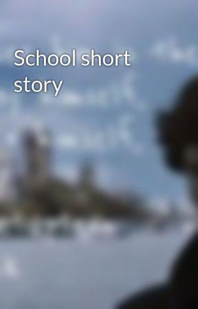 School short story  by _ThatBritishFangirl_