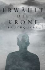 ErwähltDieKrone! (Selection FF) by Rauchquarz