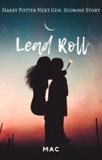 Lead Roll [Scorose] #curtainCall #fanficfriday by CarleeMac6296
