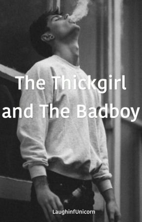 The Thick Girl and The Badboy  by LaughinfUnicorn
