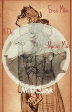 Eres Mia Y De Nadie Mas.. by MiliiCuak