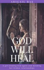 God Will Heal by Abby_rae