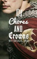 Of Chores and Crowns (A Merlin Fanfiction) ✔ by Fanatic_308