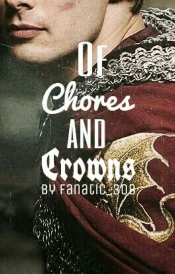 Of Chores and Crowns (A Merlin Fanfiction) ✔