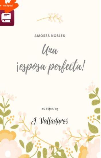 Una esposa perfecta © - Trilogía Amores Nobles