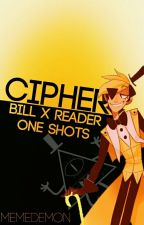 Cipher [Bill X Reader One Shots] by napsack