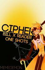 Cipher [Bill X Reader One Shots] by MemeDemon
