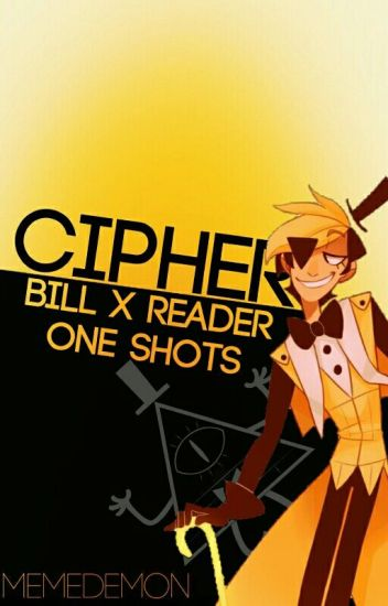 Cipher [Bill X Reader One Shots]