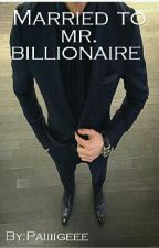 Married To Mr. Billionaire  by Paiiiigeee