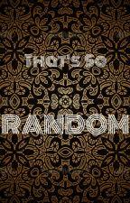 My Randomness by Amberdeengirl17