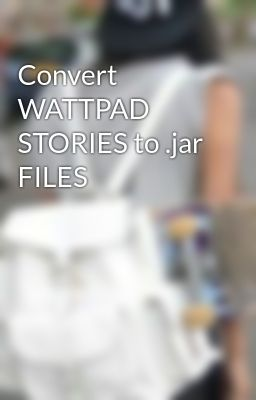 Convert WATTPAD STORIES to .jar FILES