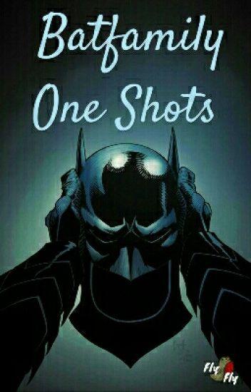 Batfamily One Shots