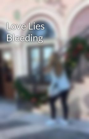 Love Lies Bleeding by ThisLoveIsOursxx