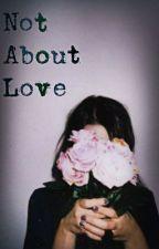 Not about love by alejandra23styles