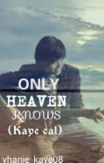 """ONLY HEAVEN  KNOWS"""