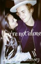 You're Not Alone -(Justin Bieber Y Tú) by LifeIsWorthLiviing