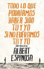 Todo lo que podríamos haber sido tú y yo sino fuéramos tú y yo. Albert Espinosa by Johafv