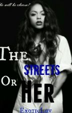 The Streets Or Her by ExoticLuv