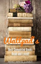Wattpad's Best Completed Books: Read & Loved! by Read_Write_LoveIt