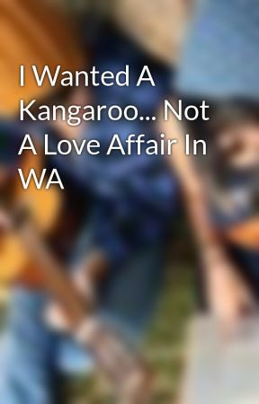 I Wanted A Kangaroo... Not A Love Affair In WA by tinny3038