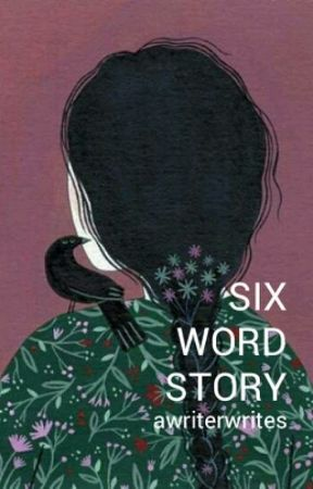 Six Word Story by awriterwrites