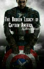 The Broken Legacy of Captain America [Marvel Fanfic]  by Marvel_Nerd77